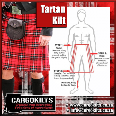 Measure for you Tartan Kilts as follows: • 1 • True waist around navel • 2 • Seat* • 3 • Navel to floor when kneeling (thighs upright) • * Seat- Stand with feet together and measure around the widest part of your seat.